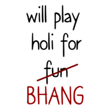 Holi will-play-holi-for-bhang T-Shirt