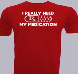 I-Really-Need-My-Medication - T-Shirt