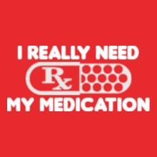 Medical I-Really-Need-My-Medication T-Shirt