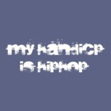 My-Handicap-Is-Hiphop T-Shirt